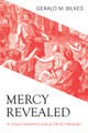 Mercy Revealed: A Cross-Centered Look at Christ's Miracles (Bilkes)