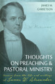 Thoughts on Preaching and Pastoral Ministry: Lessons from the Life and Writings of James W. Alexander (Garretson)