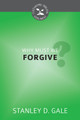 Why Must We Forgive? - Cultivating Biblical Godliness Series (Gale)