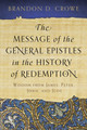 The Message of the General Epistles in the History of Redemption: Wisdom from James, Peter, John, and Jude (Crowe)