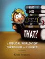 A Biblical Worldview Curriculum for Children - For Ages 9+
