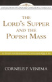 The Lord's Supper and the 'Popish Mass': A Study of Heidelberg Catechism Q&A 80 (Venema)