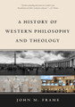 A History of Western Philosophy and Theology (Frame)