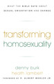 Transforming Homosexuality: What the Bible Says about Sexual Orientation and Change (Burk & Lambert)