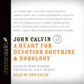 John Calvin: A Heart for Devotion, Doctrine, Doxology - Audio Book (Parsons)