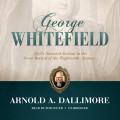 George Whitefield: God's Anointed Servant in the Great Revival of the Eighteenth Century - Audio Book (Dallimore)