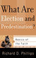 What Are Election and Predestination? (Phillips)