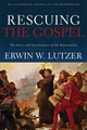 Rescuing the Gospel: The Story and Significance of the Reformation (Lutzer)