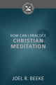 How Can I Practice Christian Meditation? - Cultivating Biblical Godliness Series
