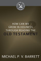How Can We Grow in Holiness through Reading the Old Testament? - Cultivating Biblical Godliness Series (Barrett)