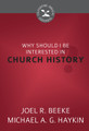 Why Should I Be Interested in Church History? - Cultivating Biblical Godliness Series (Beeke & Haykin)