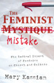 The Feminist Mistake: The Radical Impact of Feminism on Church and Culture(Kassian, NS-CL)