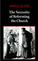 The Necessity of Reforming the Church (Westminster Discount) (Calvin)