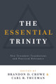 The Essential Trinity: New Testament Foundations and Practical Relevance (Crowe & Trueman)