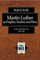 Martin Luther as Prophet, Teacher, and Hero (Kolb)