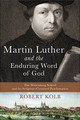 Martin Luther and the Enduring Word of God (Kolb)