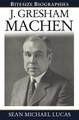 J. Gresham Machen: Bitesize Biographies (Lucas)