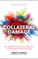 Collateral Damage: My Journey to Healing from My Pastor and Father's Failure (Carroll)