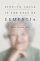 Finding Grace in the Face of Dementia (Dunlop)