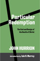 Particular Redemption: The End and Design of the Death of Christ (Hurrion)