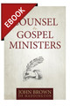 Counsel to Gospel Ministers - EBOOK (Brown)