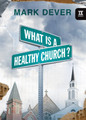 What is a Healthy Church? (Dever)