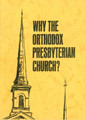 Why the Orthodox Presbyterian Church? (Galbralth) (Westminster Discount)