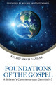 Foundations of the Gospel: A Believer's Commentary on Genesis 1-3 (Gangar)