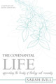 The Covenantal Life: Appreciating the Beauty of Theology and Community (Ivill)