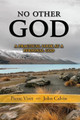 No Other God: A Practical Look At A Personal God (Viret)
