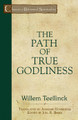 The Path of True Godliness - Classics of Reformed Spirituality (Teellinck)
