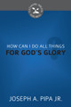 How Can I Do All Things For God's Glory? - Cultivating Biblical Godliness Series (Pipa)