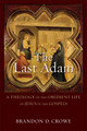 The Last Adam: A Theology of the Obedient Life of Jesus in the Gospels (Crowe)