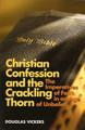 Christian Confession and the Crackling Thorn: The Imperatives of Faith in an Age of Unbelief (Vickers)
