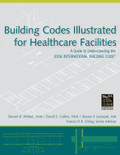 Building Codes Illustrated for Healthcare Facilities: A Guide to Understanding the 2006 International Building Code - ISBN#9780470048474