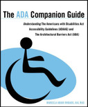The ADA Companion Guide: Understanding the Americans with Disabilities Act Accessibility Guidelines (ADAAG) and the Architectural Barriers Act (ABA) - ISBN#9780470583920