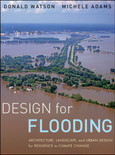 Design for Flooding: Architecture, Landscape, and Urban Design for Resilience to Climate Change - ISBN#9780470475645