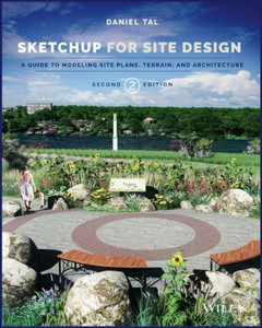 Google Sketchup For Site Design A Guide To Modeling Site Plans Terrain And Architecture 2nd