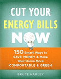 Cut Your Energy Bills Now: 150 Smart Ways To Save Money and Make Your Home More Comfortable and Green - ISBN#9781600850707