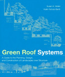 Green Roof Systems: A Guide to the Planning, Design and Construction of Landscapes Over Structure - ISBN#9780471674955