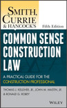 Smith, Currie and Hancock's Common Sense Construction Law: A Practical Guide for the Construction Professional 5th Edition - ISBN#9781118858103