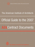 The American Institute of Architects Official Guide to the 2007 AIA Contract Documents - ISBN#9780470251669