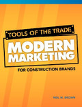 Tools of the Trade: Modern Marketing for Construction Brands - ISBN#9780984931903