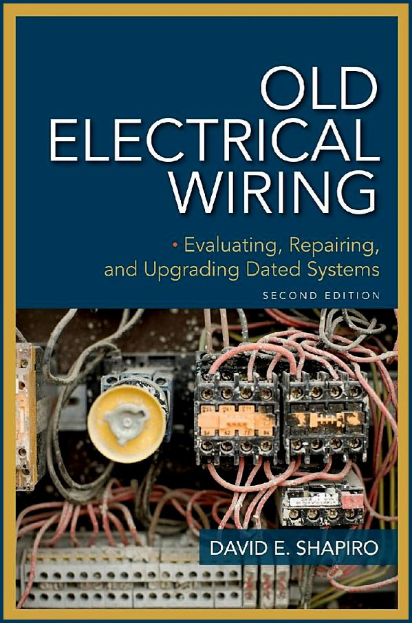 Old Electrical Wiring  Evaluating  Repairing  And Upgrading Dated Systems 2nd Edition