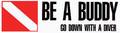 "Scuba Diving Bumper Decal Sticker ""Be a Buddy Go Down with a Diver"""