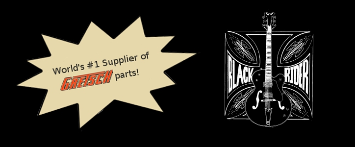 World's #1 Supplier of Gretsch Parts!