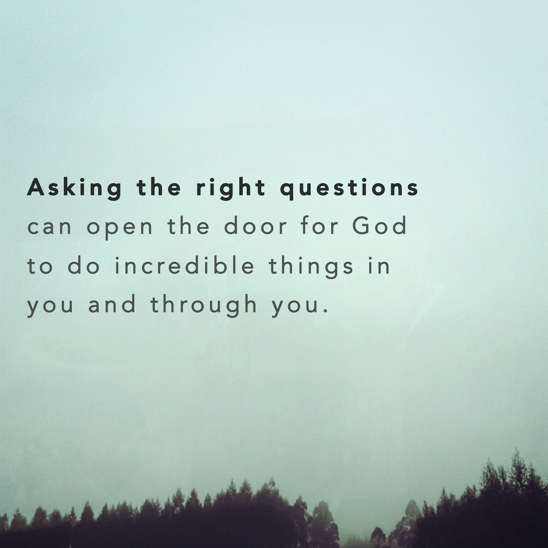 Asking the right questions can open the door for God to do incredible things in you and through you.