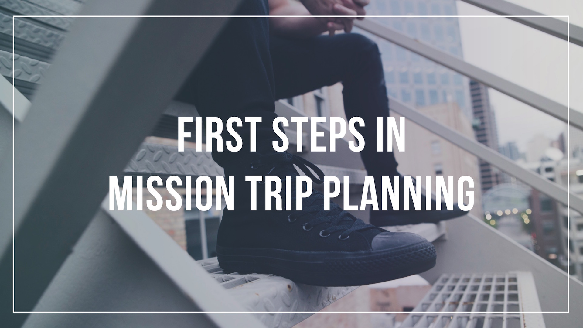 First steps in mission trip planning