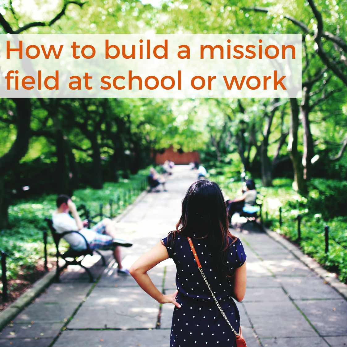 Episode 28: How to build a mission field at school or work