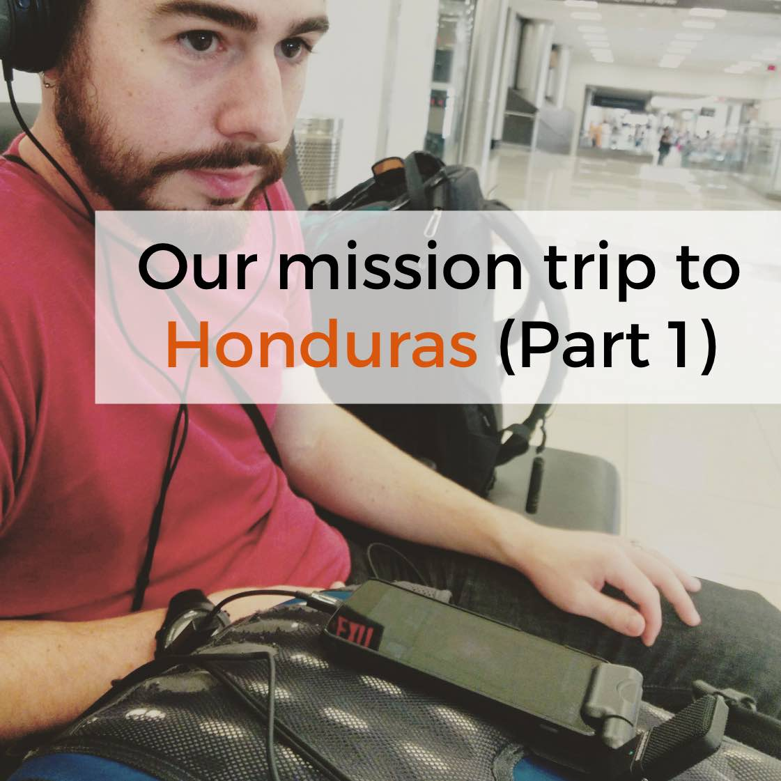 Episode 32: Our mission trip to Honduras (Part 1)